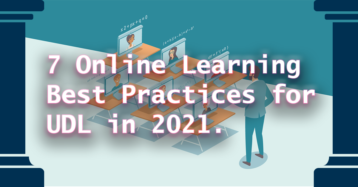 7 Online Learning Best Practices for UDL in 2021
