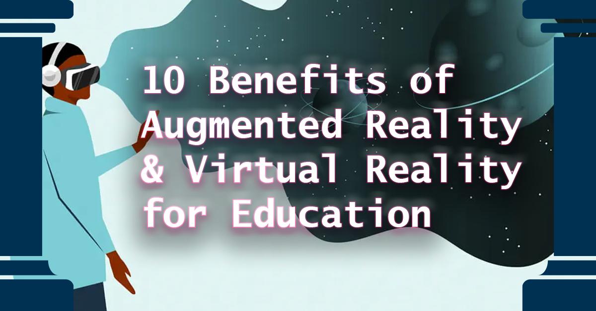 augmented_virtual_reality_education_benefits